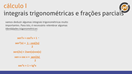 Integrais trigonométricas e frações parciais (parte 1) - Video