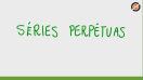 Séries perpétuas - Teoria